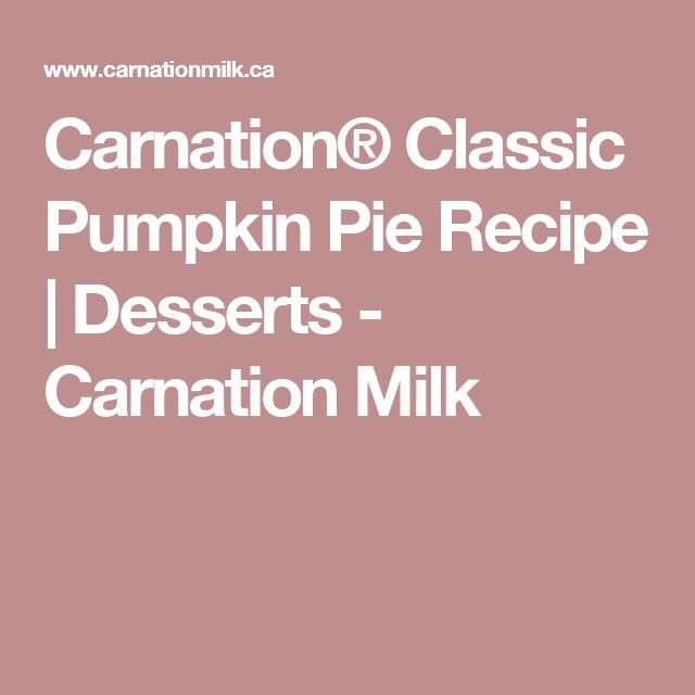 Carnation® Classic Pumpkin Pie Recipe | Desserts - Carnation Milk