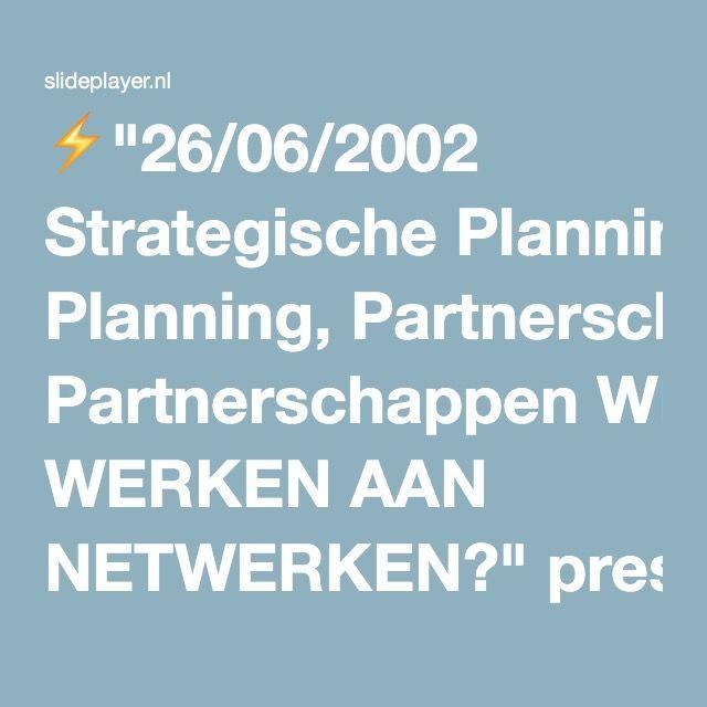 """⚡""""26/06/2002 Strategische Planning, Partnerschappen WERKEN AAN NETWERKEN?"""" presentatie"""