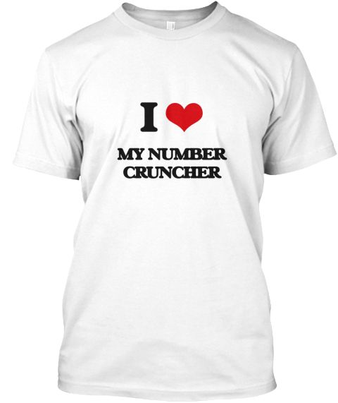 I Love My Number Cruncher White T-Shirt Front - This is the perfect gift for someone who loves My Number Cruncher. Thank you for visiting my page (Related terms: I Heart My Number Cruncher,I love number cruncher,number cruncher,CPA,accountant,actuary,bean counte ...)