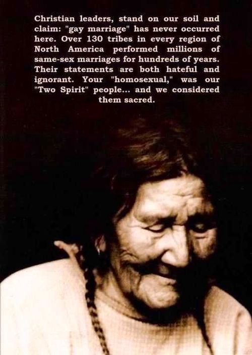 In many first nations, 2 spirited people were part of the high-ranking council. Quote on gay marriage.