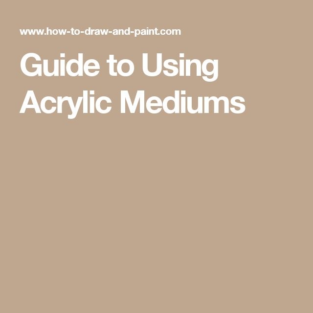 Guide to Using Acrylic Mediums
