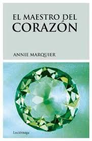 El maestro del corazón / Annie Marquier ; [traducción, Berta Sanz Cuñat]..  1ª ed., 5ª reimpr..  Barcelona : Luciérnaga, 2014.