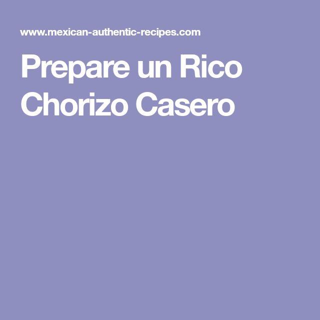 Prepare un Rico Chorizo Casero