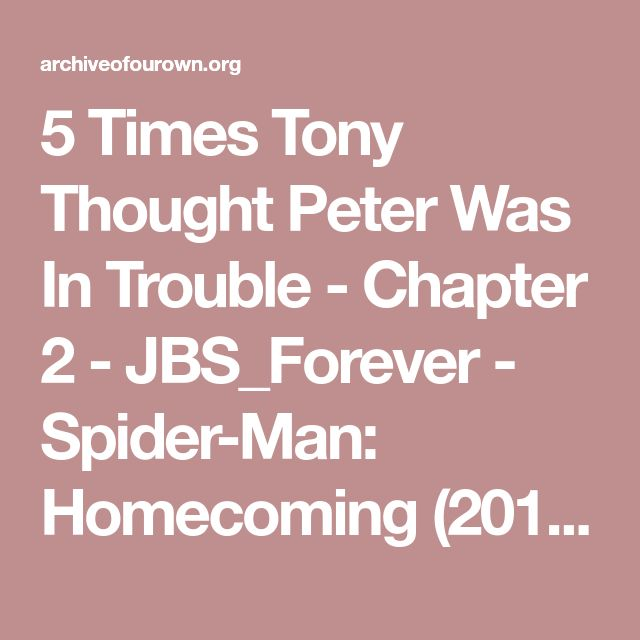 5 Times Tony Thought Peter Was In Trouble - Chapter 2 - JBS_Forever - Spider-Man: Homecoming (2017) [Archive of Our Own]