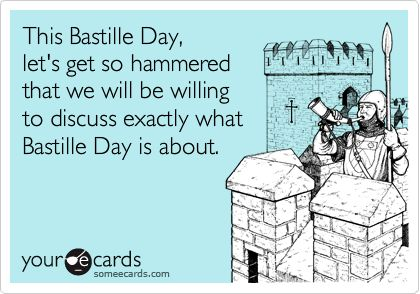 This Bastille Day, let's go get so hammered that we will be willing to discuss exactly what Bastille Day is about