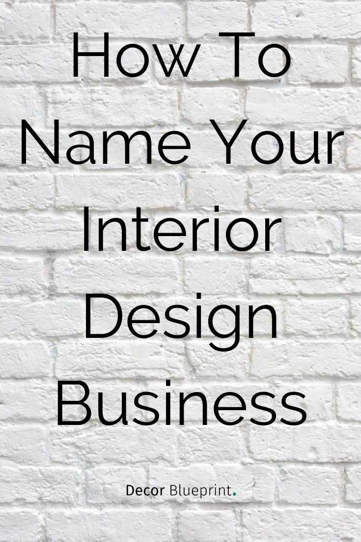 How To Name Your Interior Design Business Interior Design Business Design Company Names Business Design