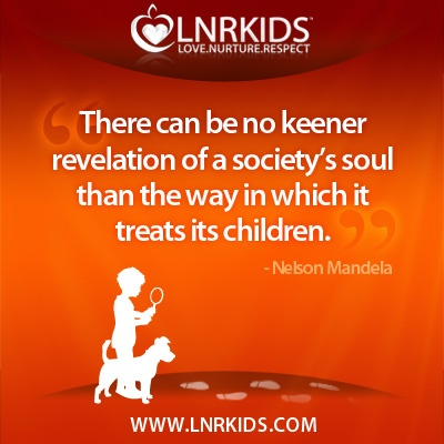There can be no keener revelation of a society's soul than the way in which it treats its children. - Nelson Mandela