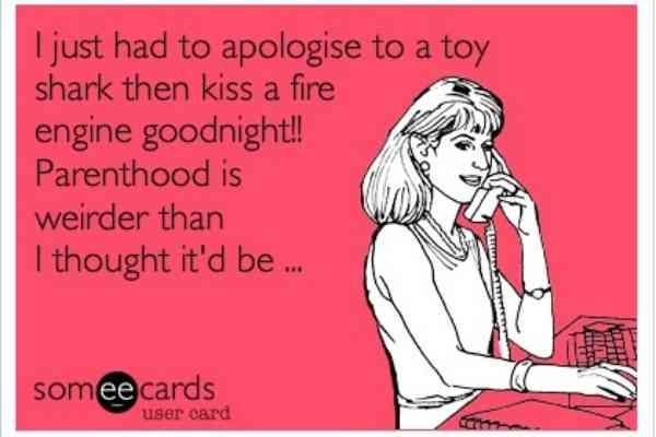 """""""I just had to apoligize to a toy shark then kiss a fire engine goodnight!! Parenthood is weirder than I thought it'd be..."""""""