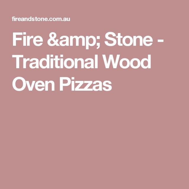 Fire & Stone - Traditional Wood Oven Pizzas
