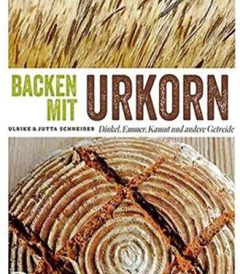 Backen Mit Urkorn – Dinkel Emmer Kamut Und Andere Getreide PDF
