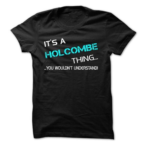 Its A HOLCOMBE Thing - You Wouldnt Understand! #name #beginH #holiday #gift #ideas #Popular #Everything #Videos #Shop #Animals #pets #Architecture #Art #Cars #motorcycles #Celebrities #DIY #crafts #Design #Education #Entertainment #Food #drink #Gardening #Geek #Hair #beauty #Health #fitness #History #Holidays #events #Home decor #Humor #Illustrations #posters #Kids #parenting #Men #Outdoors #Photography #Products #Quotes #Science #nature #Sports #Tattoos #Technology #Travel #Weddings #Women