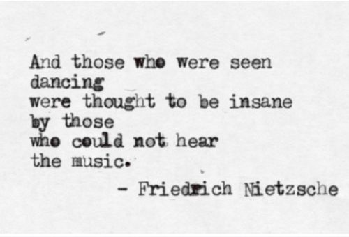 .Hearing, Thoughts, Music, Insanity, Dancing, Friedrich Nietzsche, Inspiration, Quotes, Dance