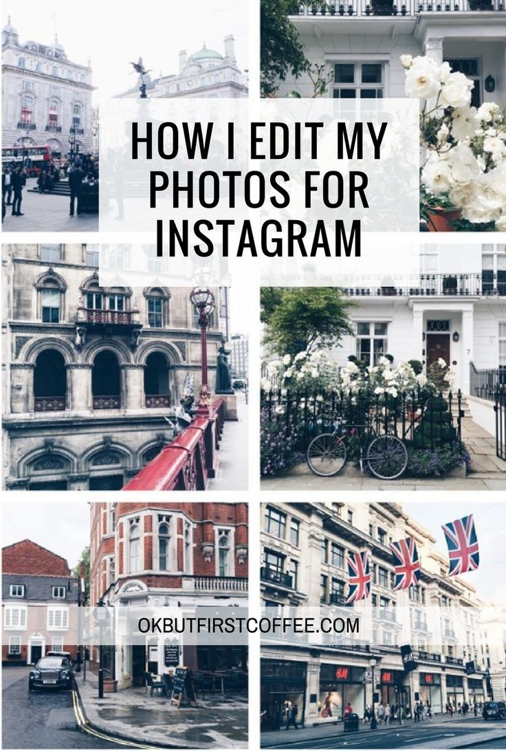 How I Edit My Photos For Instagram