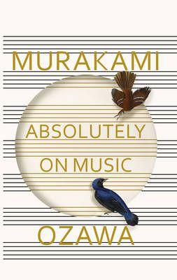 Absolutely on Music: Conversations with Seiji Ozawa | Haruki Murakami, Seiji Ozawa, Jay Rubin