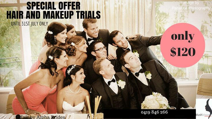 special makeup and hair trials price for the month of June and July only.  Only $120 by www.blushbloomsandevents.com.au