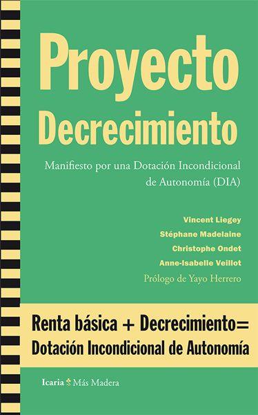 Proyecto decrecimiento : manifiesto por una dotación incondicional de autonomía (DIA) / Vincent Liegey... [et al.]