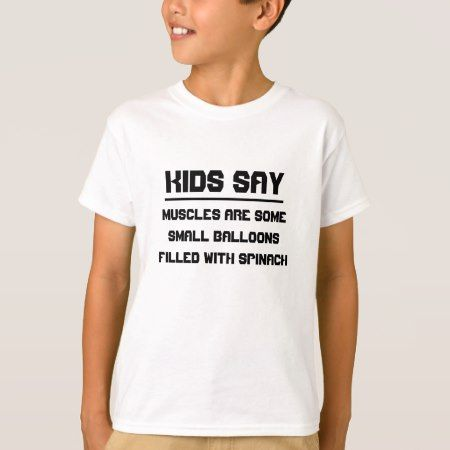 Kids say: Muscles are some small balloons T-Shirt - tap, personalize, buy right now!
