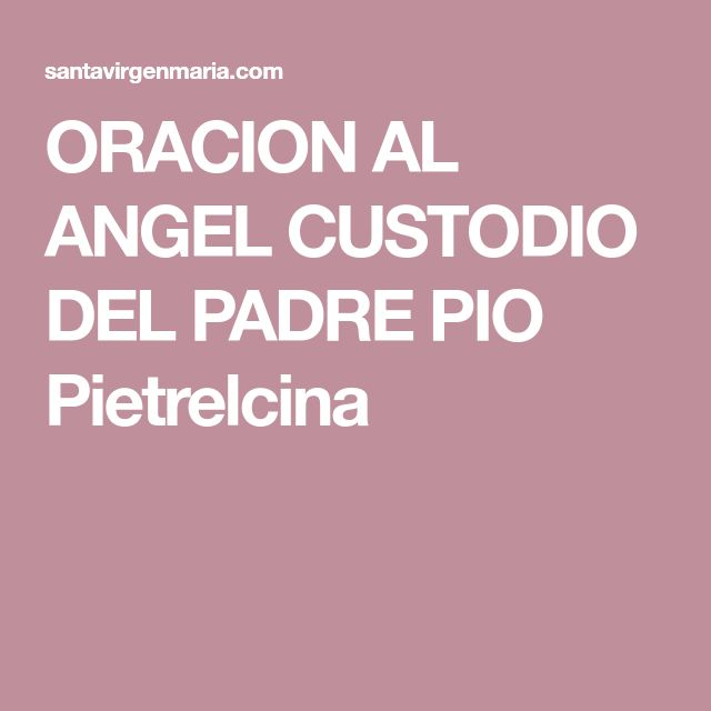ORACION AL ANGEL CUSTODIO DEL PADRE PIO Pietrelcina