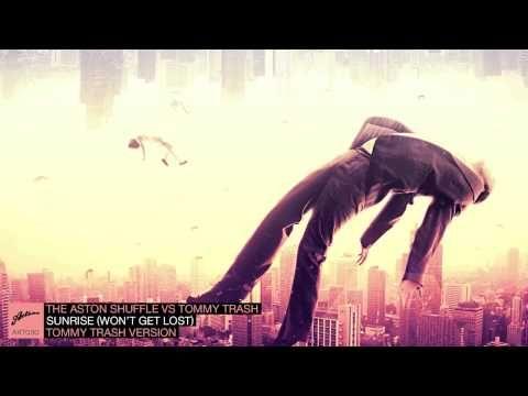 The Aston Shuffle Vs. Tommy Trash - Sunrise (Won't Get Lost) Tommy Trash Version