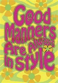 good manners, of course -