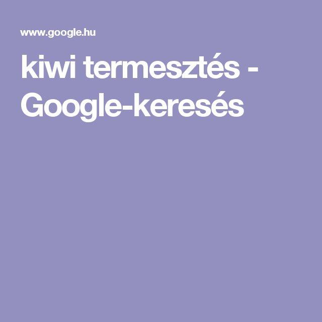 kiwi termesztés - Google-keresés