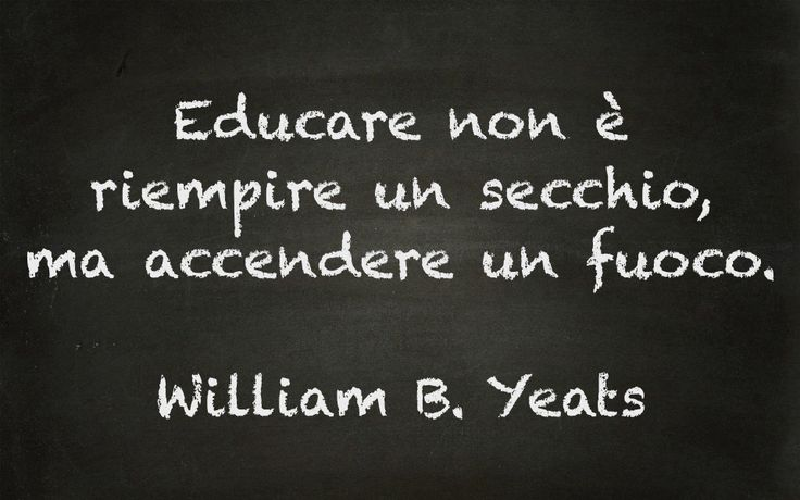 ***Educating is not filling a bucket but lighting a fire