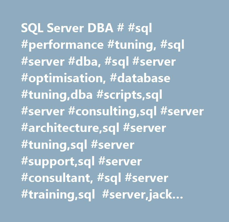 SQL Server DBA # #sql #performance #tuning, #sql #server #dba, #sql #server #optimisation, #database #tuning,dba #scripts,sql #server #consulting,sql #server #architecture,sql #server #tuning,sql #server #support,sql #server #consultant, #sql #server #training,sql #server,jack #vamvas http://sierra-leone.remmont.com/sql-server-dba-sql-performance-tuning-sql-server-dba-sql-server-optimisation-database-tuningdba-scriptssql-server-consultingsql-server-architecturesql-server-tuningsql-ser…