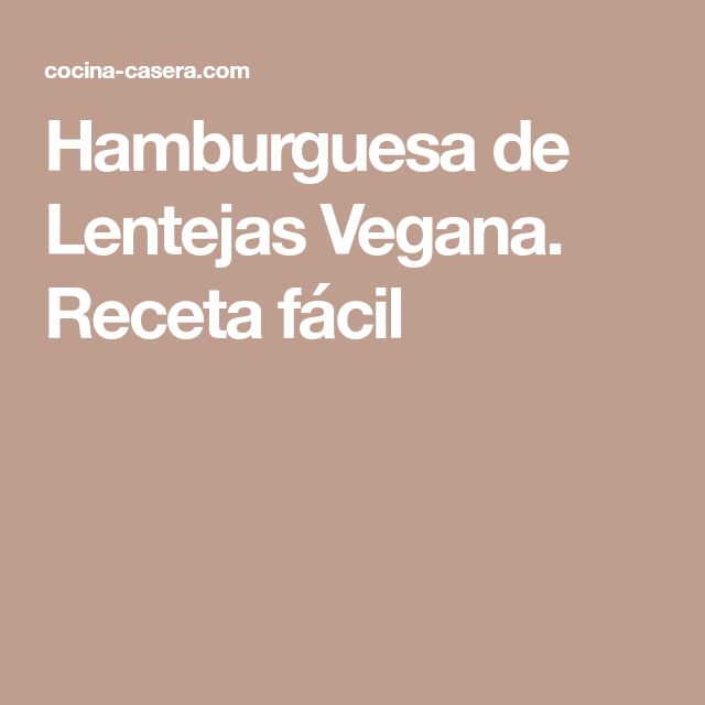 Hamburguesa de Lentejas Vegana. Receta fácil