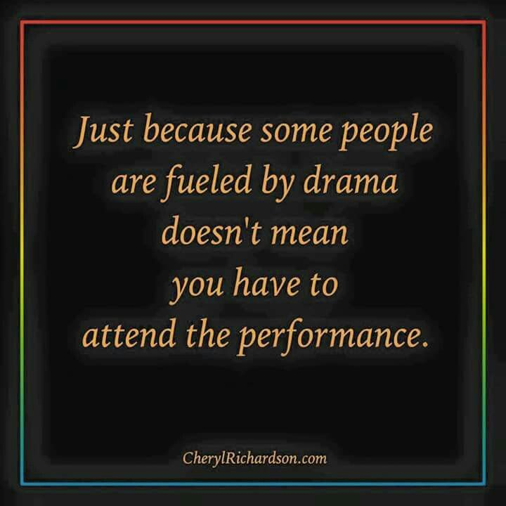 Just because some people are fueled by drama doesn't mean you have to attend the…