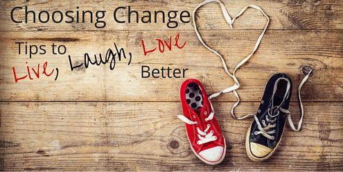 Choosing Change: Tips to Live, Laugh, Love Better