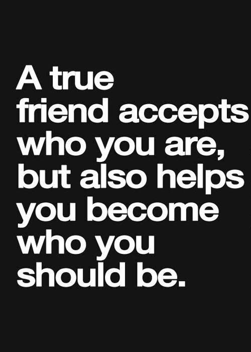 A true friend accept who you are