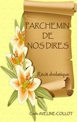 PARCHEMIN DE NOS DIRES de Cécile AVELINE-COLLOT http://lalibrairiedesinconnus.blog4ever.com/parchemin-de-nos-dires