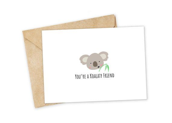 You Re A Koala Ty Friend Koala Greeting Card Happy Card I Love You Card Foodie Card Birthday Card Nerdy Pun Card Punny Greeting Card Happy Cards Punny Cards Pun Card