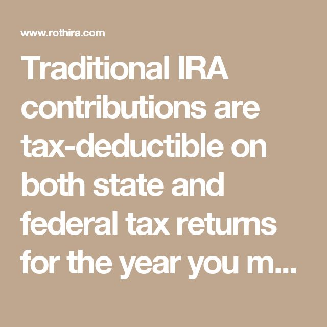 Traditional IRA contributions are tax-deductible on both state and federal tax returns for the year you make the contribution; withdrawals in retirement are taxed at ordinary income tax rates. Roth IRAs provide no tax break for contributions, but earnings and withdrawals are generally tax-free.
