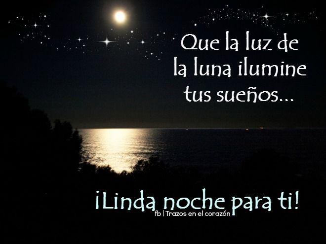 Que la luz de la luna ilumine tus sueños...¡Linda noche para ti!