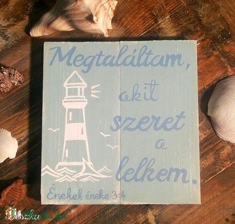 """""""Megtaláltam, akit szeret a lelkem."""" - világítótoronnyal (Deszka) - Meska.hu"""