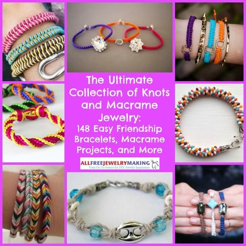 The Ultimate Collection of Knots and Macrame: 148 Easy Friendship Bracelets, Macrame Projects, and More
