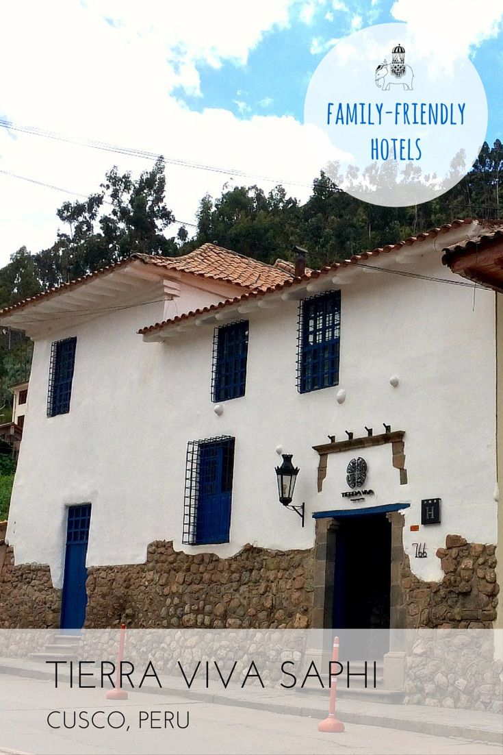 Family Hotel Review: Tierra Viva Saphi, Cusco, Peru Positioned in a quiet corner of historic Cusco is this renovated colonial residence that provides an excellent base for families. Best For: Cusco on your doorstep; kids of all ages.