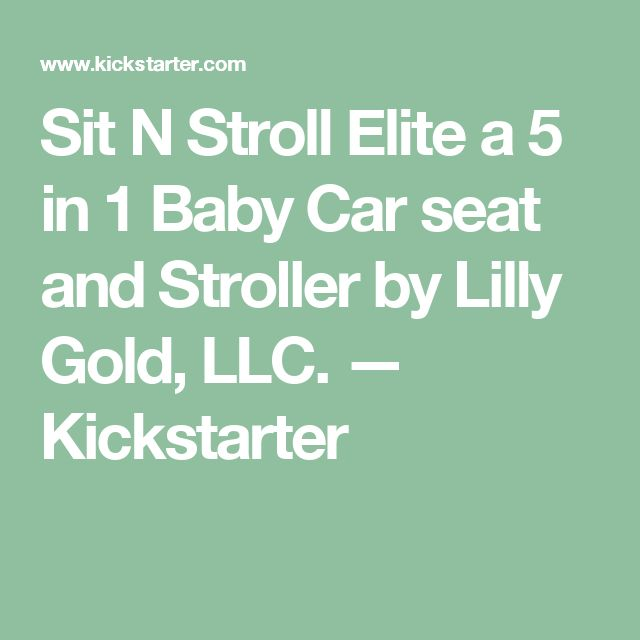 Sit N Stroll Elite a 5 in 1 Baby Car seat and Stroller by Lilly Gold, LLC. —  Kickstarter