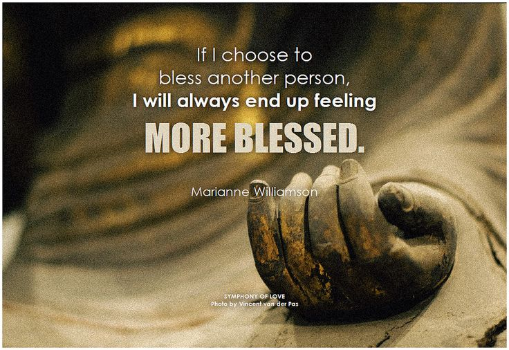 Marianne Williamson If I choose to bless another person, I… | Flickr