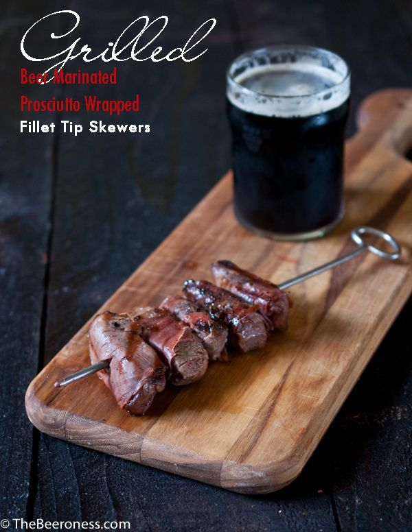 Grilled Beer Marinated Prosciutto Wrapped Filet Tip Skewers. SO GOOD!