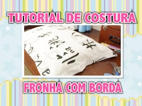Tutorial de Costura: Fronha de Travesseiro com Borda - YouTube