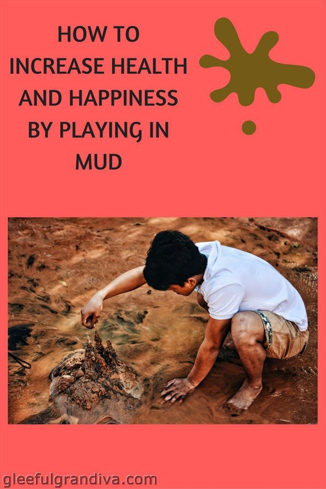 HOW TO INCREASE HEALTH AND HAPPINESS BY PLAYING IN MUD - gleeful grandiva