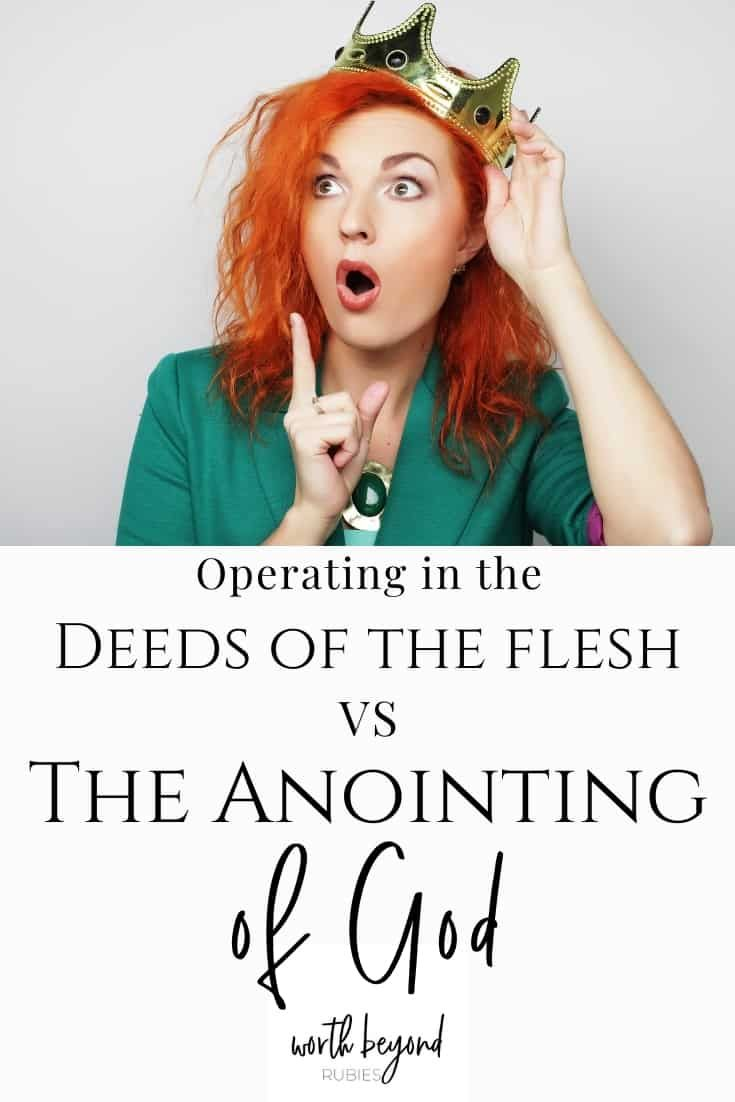 The Deeds Of The Flesh Working Outside The Anointing Of God Christian Woman Encouragement In The Flesh Christian Women Blogs