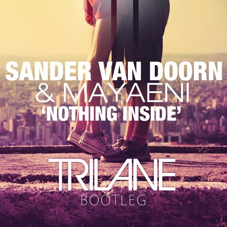Sander van Doorn & Mayaeni - Nothing Inside (Trilane Bootleg) | Download Music For Free - House Music Party All About House Music
