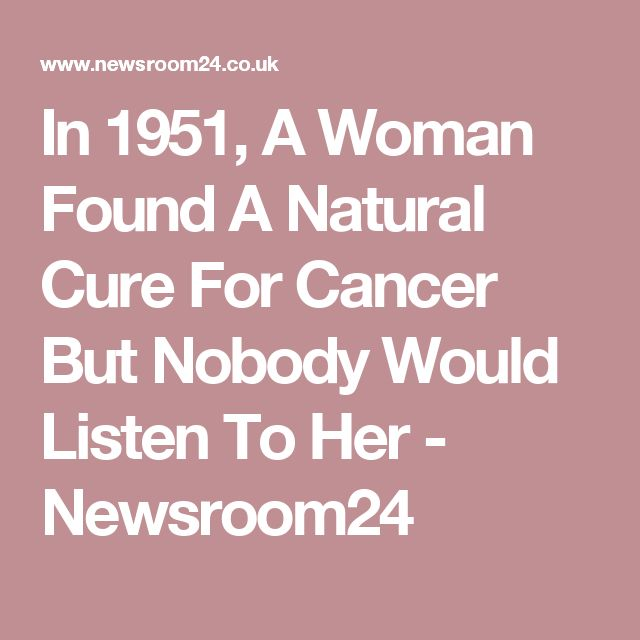 In 1951, A Woman Found A Natural Cure For Cancer But Nobody Would Listen To Her - Newsroom24