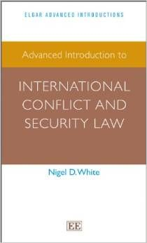 Advanced introduction to international conflict and security law / Nigel D. White. -- Cheltenham ;  Northampton :  Edward Elgar,  cop. 2014.