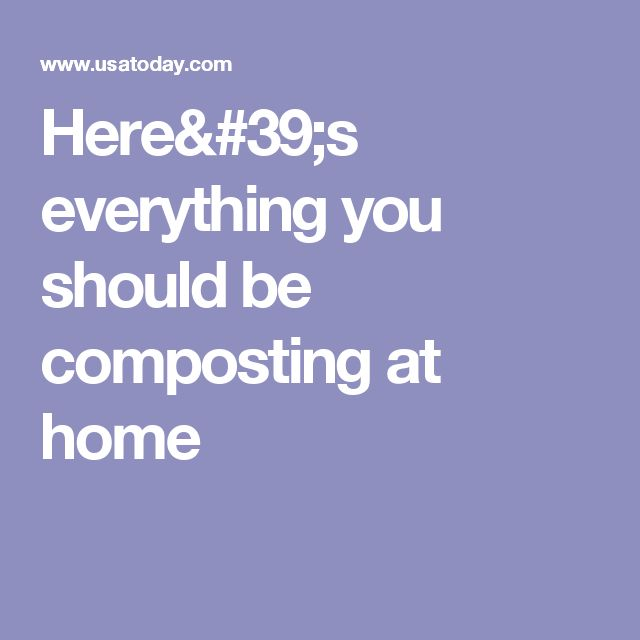 Here's everything you should be composting at home