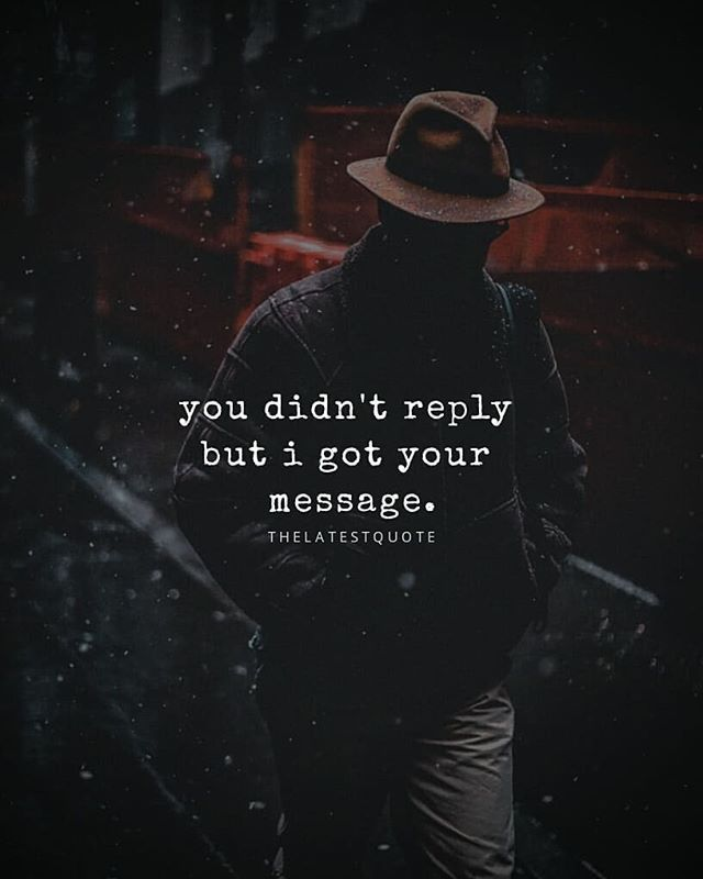 you didn't reply but i got your message. . . #thelatestquote #quotesoftheday
