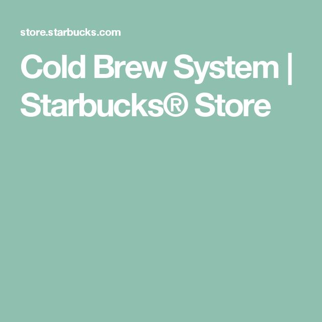 Cold Brew System | Starbucks® Store